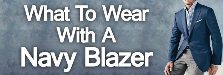 Men's Blazers – What to Wear With a Navy Blazer