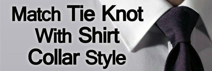 Men's Neckties – Match Tie Knot with Shirt Collar Style