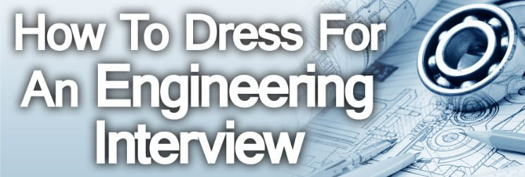 How To Dress For A Engineering Interview How To Dress